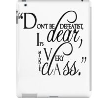 "Lady Violet Quotes "" Don't be defeatist dear, it's very middle class"" iPad Case/Skin"