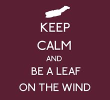 Keep Calm And Be A Leaf On The Wind T-Shirt