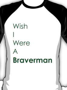 Wish I Were A Braverman T-Shirt