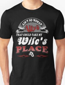Ain't No Woman Alive That Could Take My Wife's Place T-Shirt