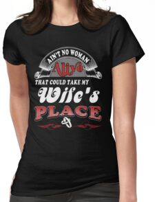 Ain't No Woman Alive That Could Take My Wife's Place Womens Fitted T-Shirt