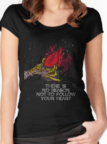 There is no reason not to follow your Heart Women's Fitted Scoop T-Shirt