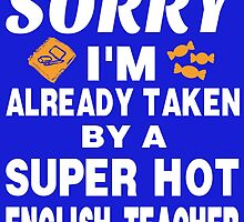 SORRY I'M ALREADY TAKEN BY A SUPER HOT ENGLISH TEACHER by dazzlingarts