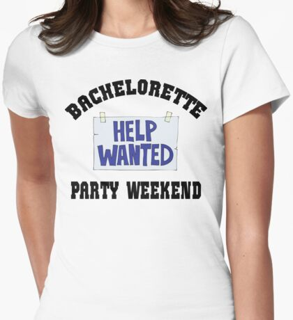 """Funny Bachelorette """"Bachelorette Party Weekend Help Wanted"""" Womens Fitted T-Shirt"""