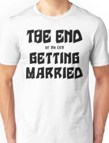 "Bachelorette ""The End of an era Getting Married"" Unisex T-Shirt"