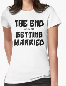 "Bachelorette ""The End of an era Getting Married"" T-Shirt"