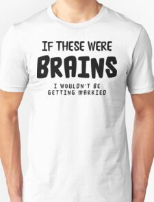 "Funny Bachelorette ""If These Were Brains I Wouldn't Be Getting Married"" Unisex T-Shirt"