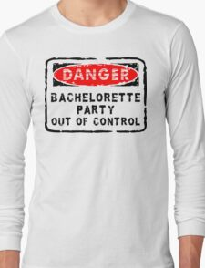 "Bachelorette Party ""Danger - Bachelorette Party Out of Control"" Long Sleeve T-Shirt"