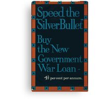 Speed the silver bullet Buy the new government war loan 4 1 2 per cent per annum 647 Canvas Print