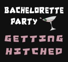 Bachelorette Party Getting Hitched by FamilyT-Shirts