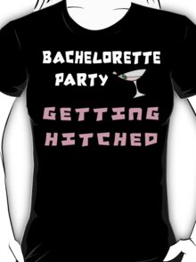 Bachelorette Party Getting Hitched T-Shirt