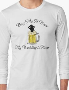 Bachelorette Buy Me A Beer Long Sleeve T-Shirt