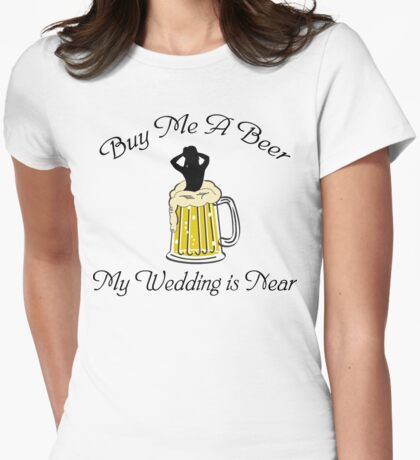 Bachelorette Buy Me A Beer Womens Fitted T-Shirt