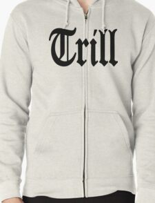 Trill Zipped Hoodie