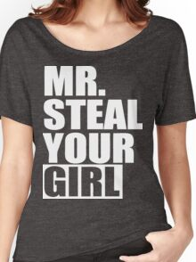 Mr. Steal Your Girl  Women's Relaxed Fit T-Shirt
