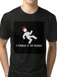 Funny I Tried At home Tri-blend T-Shirt