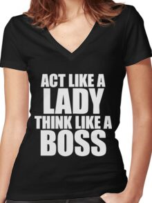Act Like A Lady Think Like A Boss Women's Fitted V-Neck T-Shirt
