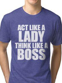 Act Like A Lady Think Like A Boss Tri-blend T-Shirt