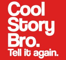 Cool Story Bro by roderick882