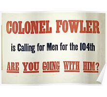 Colonel Fowler is calling for men for the 104th Are you going with him Poster
