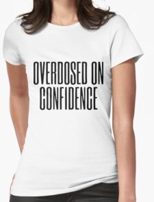 Overdosed On Confidence Womens Fitted T-Shirt