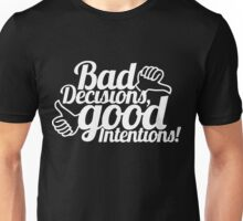 Bad Decisions Good Intentions Unisex T-Shirt