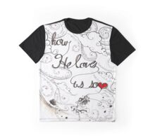 How He Loves Graphic T-Shirt