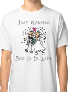 """Wedding Day """"Just Married and So In Love"""" Classic T-Shirt"""