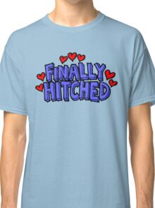 """Wedding Just Married """"Finally Hitched"""" Classic T-Shirt"""