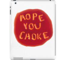 Hope you choke iPad Case/Skin