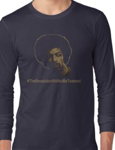 The Revolution Will Not Be Tweeted Long Sleeve T-Shirt