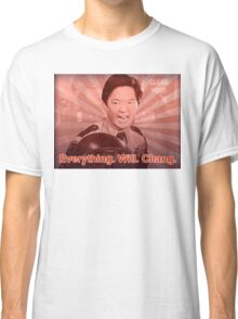 Everything. Will. Chang. Classic T-Shirt