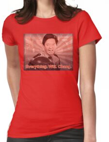 Everything. Will. Chang. Womens Fitted T-Shirt
