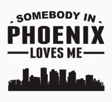 Somebody In Phoenix Loves Me by ReallyAwesome