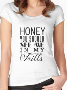 Honey, you should see me in my frills (black) Women's Fitted Scoop T-Shirt