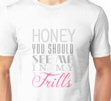 Honey, you should see me in my frills (clear) Unisex T-Shirt