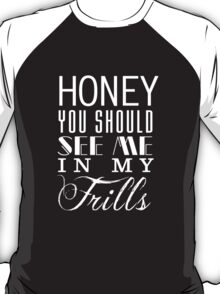 Honey, you should see me in my frills (white) T-Shirt