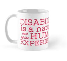 Disability is a natural part of the human experience Mug