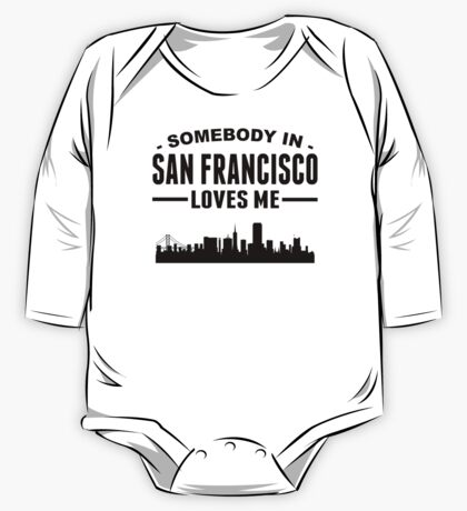 Somebody In San Francisco Loves Me One Piece - Long Sleeve
