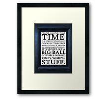 Wibbly-Wobbly, Timey-Wimey.. Stuff! Framed Print