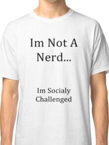 Im Not A Nerd Classic T-Shirt