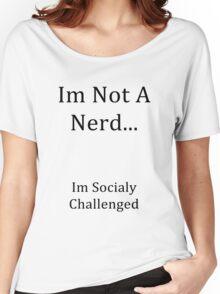 Im Not A Nerd Women's Relaxed Fit T-Shirt