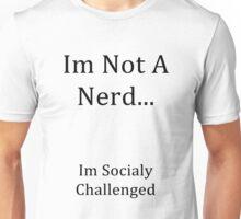Im Not A Nerd Unisex T-Shirt