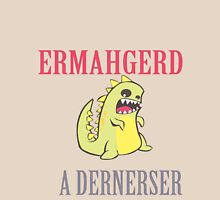 Ermahgerd Dernerser Girls Unisex T-Shirt