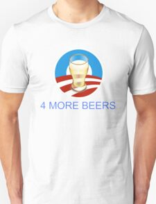 4 more beers Obama 2012 T-Shirt