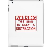 Funny Warning Distraction Sign iPad Case/Skin