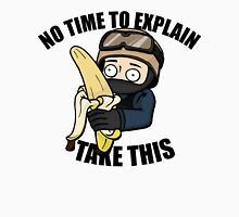 NO TIME TO EXPLAIN, TAKE THIS BANANA! T-Shirt