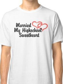 Married Highschool Sweetheart Classic T-Shirt