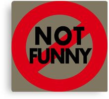 Funny Stuff.  Not Not Funny Canvas Print