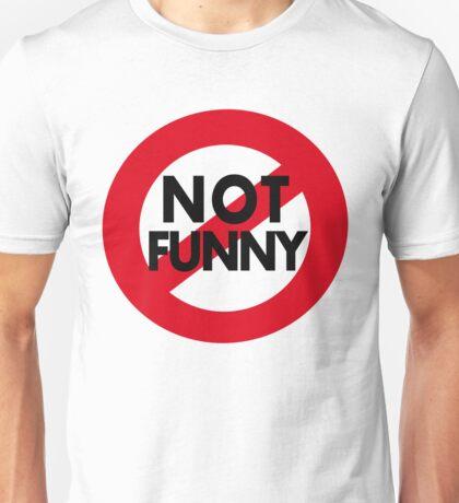 Funny Stuff.  Not Not Funny Unisex T-Shirt